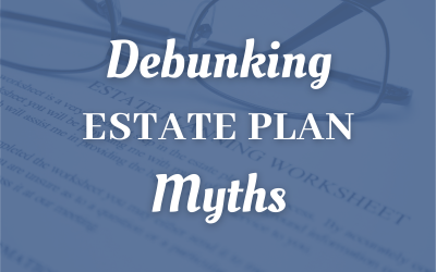 Debunking Estate Plan Myths For Orange County Taxpayers